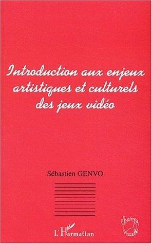 Introduction aux enjeux artistiques et culturels des jeux vido de Sbastien Genvo (1 novembre 2003) Broch