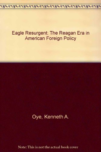 Eagle Resurgent: The Reagan Era in American Foreign Policy (Eagle 1989 American)