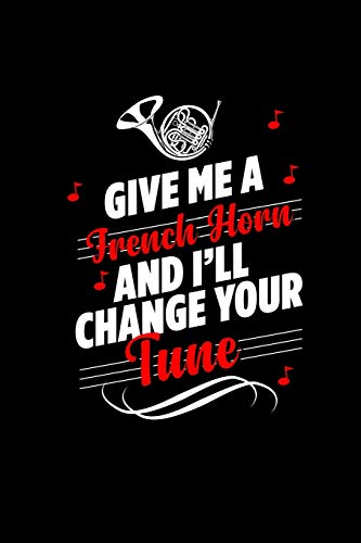 Give Me a French Horn and I'll Change Your Tune: A 6x9 Inch Matte Softcover Paperback Notebook Journal With 120 Blank Lined Pages