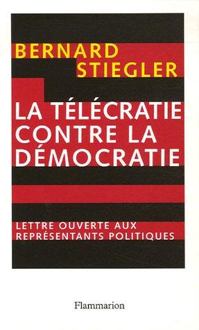 La télécratie contre la Démocratie par Bernard Stiegler