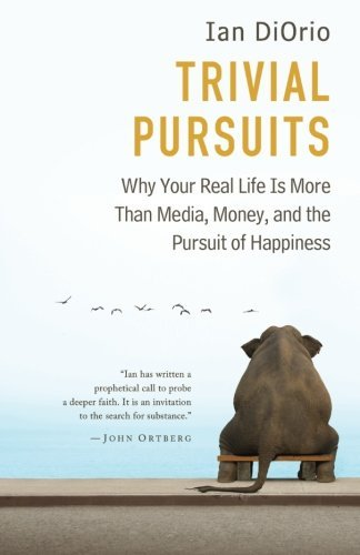 trivial-pursuits-why-your-real-life-is-more-than-media-money-and-the-pursuit-of-happiness-by-ian-dio