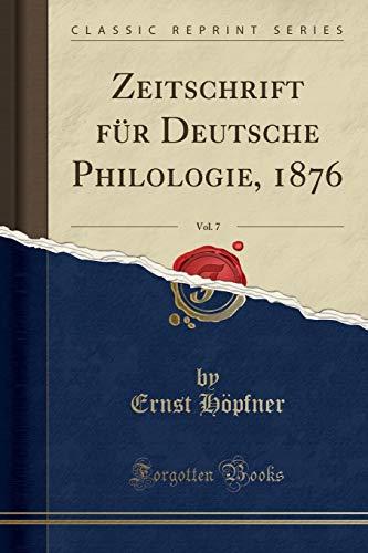 Zeitschrift für Deutsche Philologie, 1876, Vol. 7 (Classic Reprint)