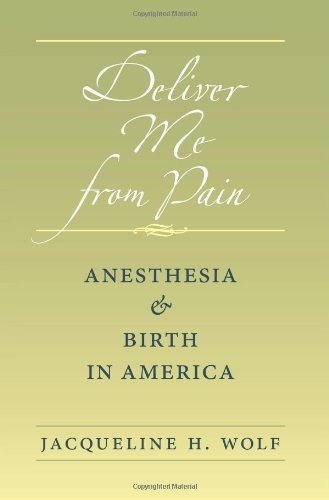 Deliver Me from Pain: Anesthesia and Birth in America by Jacqueline H. Wolf (2012-01-19)