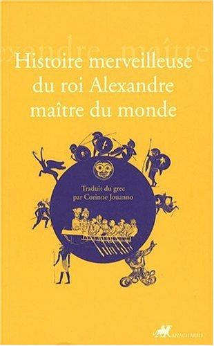 Histoire merveilleuse du roi Alexandre maître du monde