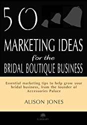 50 Marketing Ideas for the Bridal Boutique Business