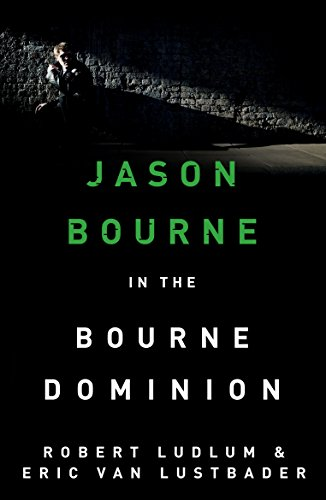 Robert Ludlum's The Bourne Dominion: The Bourne Saga: Book Nine (Jason Bourne 9)
