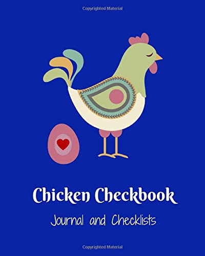 Chicken Checkbook, Journal and Checklists: Backyard Chicken Keeper Notebook, 4 Year Daily Tracker for eggs, feeding, health, water, meds, cleaning, shopping lists, etc.