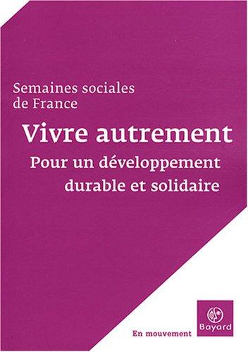 Vivre autrement : Pour un développement durable et solidaire par Jean-Marc Jancovici