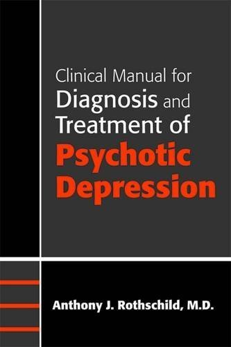 Clinical Manual for the Diagnosis and Treatment of Psychotic Depressions by Anthony J. Rothschild (2008-10-20)