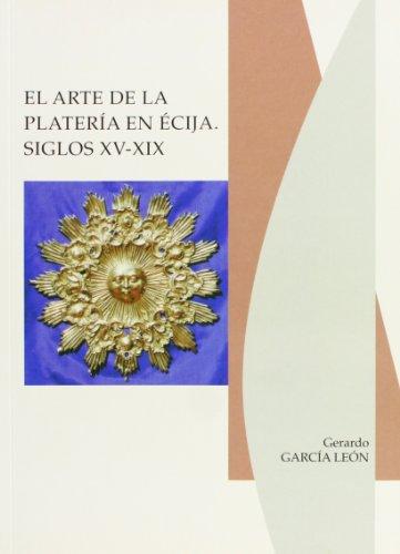 El arte de la platería en Écija, siglos XV-XIX