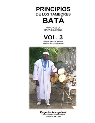 Principios de los Tambores Bata Vol. 3: Metodo para un batalero par Eugenio Arango Noa