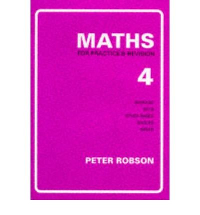 Maths for Practice and Revision: Bk. 4 by Peter Robson (1990-08-04)