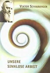 Unsere sinnlose Arbeit (Viktor Schauberger Edition)