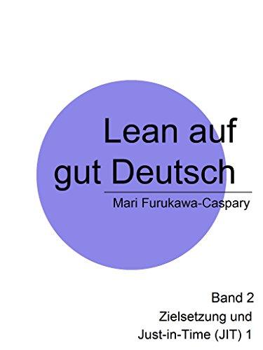 Lean auf gut Deutsch: Band 2 Zielsetzung und Just-in-Time (1 ...