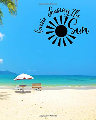 Forever Chasing The Sun: Tropical Beach Planner And Journal 8X10 For Your island Holiday In The Sun 150 Pages
