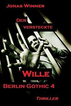 Berlin Gothic 4: Der versteckte Wille (Thriller) (German Edition) par [Winner, Jonas]