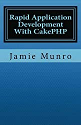 Rapid Application Development With CakePHP by Jamie Munro (2011-04-09)