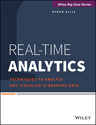 Real-Time Analytics: Techniques to Analyze and Visualize Streaming Data (WILEY Big Data Series)
