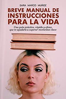 BREVE MANUAL DE INSTRUCCIONES PARA LA VIDA: Una guía