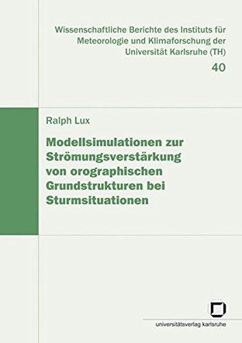 Modellsimulationen zur Strömungsverstärkung von orographischen Grundstrukturen bei Sturmsituationen (Wissenschaftliche Berichte des Instituts für ... der Universität Karlsruhe (TH))