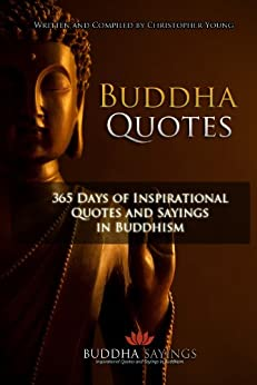 Buddha Quotes - 365 Days of Inspirational Quotes and Sayings in Buddhism by [Young, Christopher]