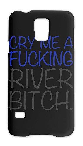 Cry Me A Fucking River Bitch Slogan Samsung Galaxy S5 Plastic Case