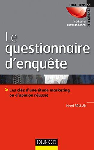 Le questionnaire d'enquête - Les clés d'une étude marketing ou d'opinion réussie