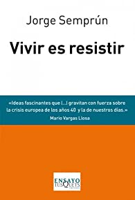 Vivir es resistir: Tres conferencias y una conversación par Jorge Semprún