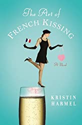 The Art of French Kissing by Kristin Harmel (2008-02-25)