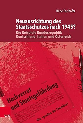 Neuausrichtung des Staatsschutzes nach 1945?: Die Beispiele Bundesrepublik Deutschland, Italien und Österreich (Die Rosenburg)