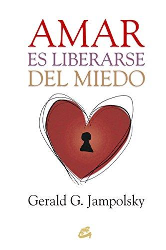 Amar es liberarse del miedo por Gerald G. Jampolsky