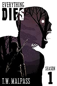 Everything Dies: Season One by [Malpass, T.W.]