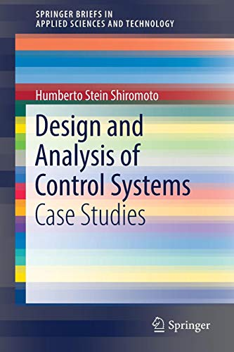 Design and Analysis of Control Systems: Case Studies (SpringerBriefs in Applied Sciences and Technology) (Unifying-geräte)