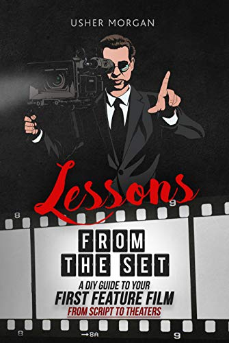 : A DIY Guide to Your First Feature Film, from Script to Theaters (English Edition) ()