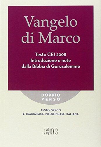 Vangelo di Marco. Testo CEI. Introduzione e note dalla Bibbia di Gerusalemme. Testo greco e traduzione interlineare in italiano