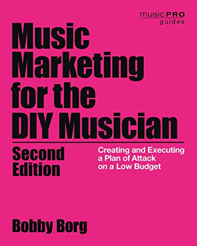 Music Marketing for the DIY Musician: Creating and Executing a Plan of Attack on a Low Budget (Music Pro Guides) (English Edition)