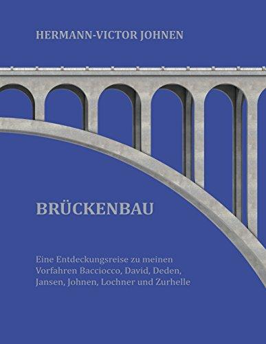 Brückenbau: Eine Entdeckungsreise zu meinen Vorfahren Bacciocco, David, Deden, Jansen, Johnen, Lochner und Zurhelle