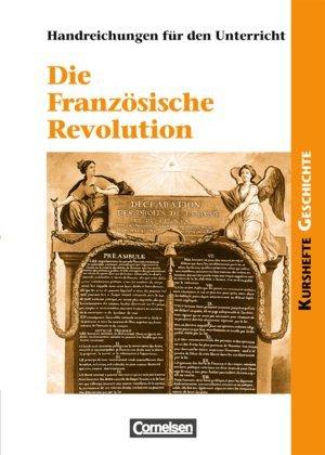 Kurshefte Geschichte: Die Französische Revolution: Europa in einer Epoche des Umbruchs. Handreichungen für den Unterricht