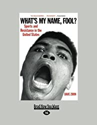 What's My Name, Fool?: Sports and Resistance in United States by Dave Zirin (2013-01-21)