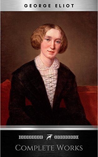 """Complete Works of George Eliot """"English Novelist, Poet, Journalist, and Translator""""! 16 Complete Works (Middlemarch, Silas Marner, Adam Bede, Mill on the ... Romola) (Annotated) (English Edition)"""