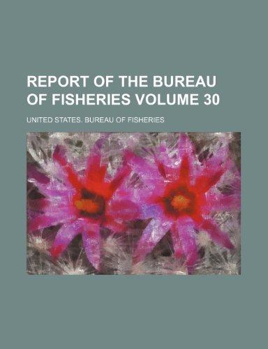 Report of the Bureau of Fisheries Volume 30