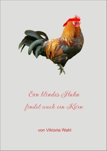 da227df9877842 Ein blindes Huhn findet auch ein Korn eBook  Viktoria Wahl  Amazon.de   Kindle-Shop