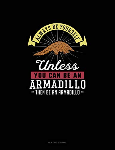 Always Be Yourself Unless You Can Be An Armadillo Then Be An Armadillo: Quilting Journal Blue Shell Quilt