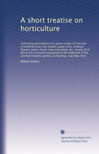 A short treatise on horticulture: Embracing descripti...