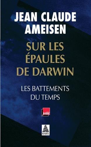 Sur les épaules de Darwin : Les battements du temps par Jean Claude Ameisen
