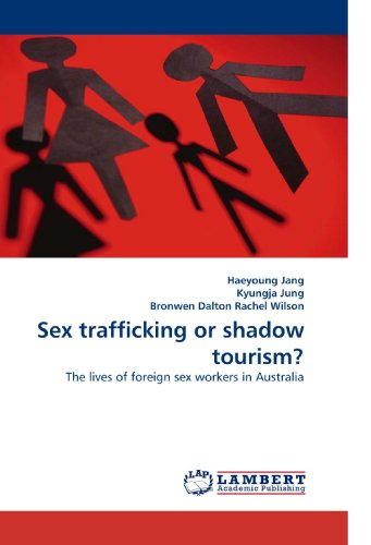 Sex trafficking or shadow tourism?: The lives of foreign sex workers in Australia