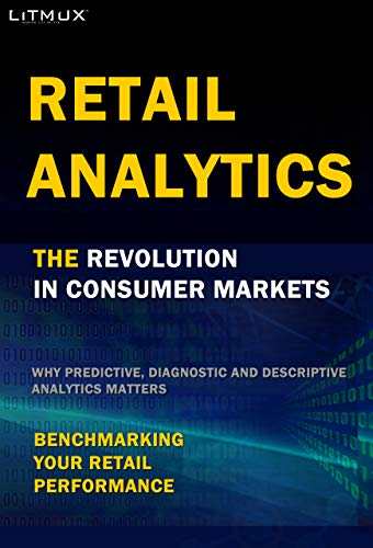 Retail Analytics: The Revolution In Consumer Markets. Benchmarking Your Retail Performance, Why Predictive, Diagnostic and Descriptive Analytics Matters (English Edition)