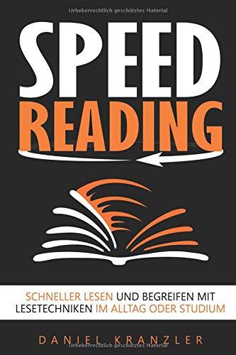 Speed Reading: Schneller lesen und begreifen mit Lesetechniken im Alltag oder Studium