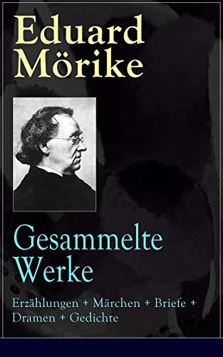 Gesammelte Werke: Erzählungen + Märchen + Briefe + Dramen + Gedichte: 366 Titel in einem Buch: Traumseele + Mozart auf der Reise nach Prag + Der Spuk im ... Schatz + Griechische Lyrik und viel mehr