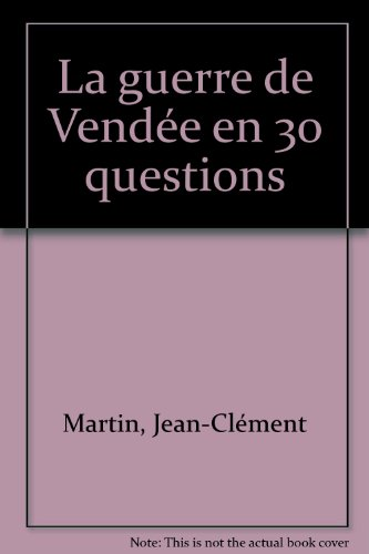 La guerre de Vendée en 30 questions